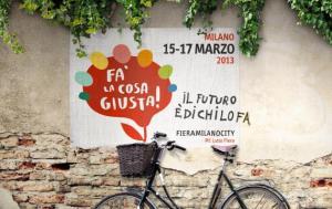 """""""Fa' la cosa giusta!""""  - 15 -17 marzo 2013 - FieraMilanoCity - Milano"""