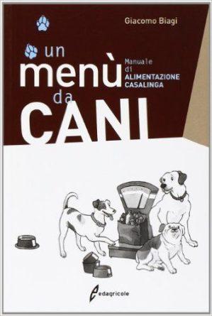 Giacomo Biagi - Un menù da cani. Manuale di alimentazione casalinga