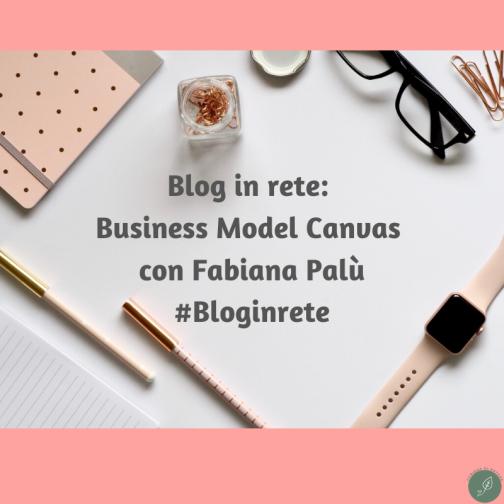 Blog in rete: Business Model Canvas con Fabiana Palù